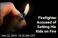 Firefighter Accused of Setting His Kids on Fire