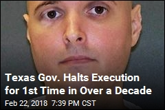 Texas Gov. Halts Execution for 1st Time in Over a Decade