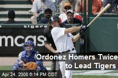 Ordonez Homers Twice to Lead Tigers