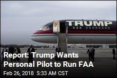 Report: Trump Wants Personal Pilot to Run FAA