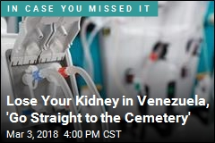 People in Venezuela Are Losing Kidneys