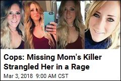 Cops: Missing Mom's Killer Strangled Her in a Rage