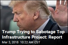 Trump Trying to Sabotage Top Infrastructure Project: Report