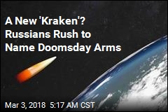 A New 'Kraken'? Russians Rush to Name Doomsday Arms