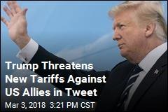 Trump Threatens New Tariffs Against US Allies in Tweet