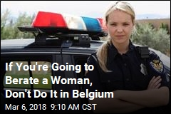 If You're Going to Berate a Female Cop, Don't Do It in Belgium