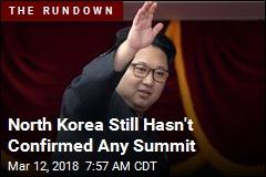 North Korea Still Hasn't Confirmed Any Summit