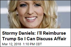 Stormy Daniels: I'll Reimburse Trump So I Can Discuss Affair