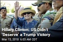 Hillary Clinton: US Didn't 'Deserve' a Trump Victory