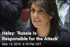 Haley: 'Russia Is Responsible for the Attack'