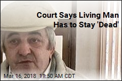 Court Says Living Man Has to Stay 'Dead'