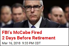 FBI's McCabe Fired 2 Days Before Retirement