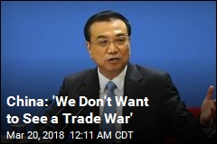 China: 'We Don't Want to See a Trade War'