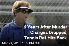 6 Years After Murder Charges Dropped, Tennis Ref Hits Back