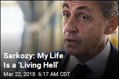 Sarkozy: My Life Is a 'Living Hell'