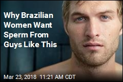 Why Brazilian Women Want Sperm From Guys Like This