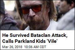 He Survived Bataclan Attack, Rails Against Parkland Kids