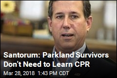 Santorum Says He Misspoke on Parkland Survivors, CPR