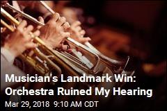 Musician's Landmark Win: Orchestra Ruined My Hearing