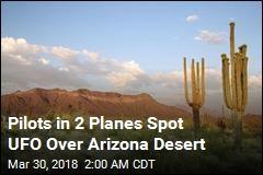 Pilots in 2 Planes Spot UFO Over Arizona Desert