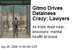 Gitmo Drives Detainees Crazy: Lawyers