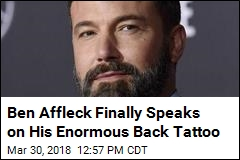 Ben Affleck Finally Speaks on His Enormous Back Tattoo