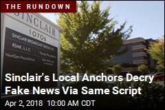Sinclair's Local Anchors Decry Fake News Via Same Script
