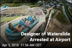 Deadly Waterslide's Designer Arrested