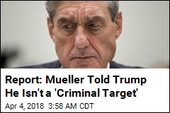Report: Mueller Told Trump He Isn't a 'Criminal Target'