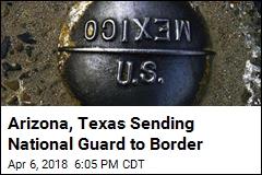 Arizona, Texas Sending National Guard to Border