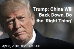Trump: China Will Back Down, Do the 'Right Thing'