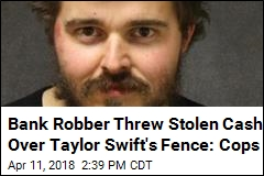 Guy Robbed Bank to Impress Taylor Swift: Cops