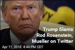 Trump Slams Rod Rosenstein, Mueller on Twitter