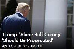 Trump Fires Back at 'Slime Ball' Comey
