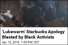 'Lukewarm' Starbucks Apology Blasted by Black Activists