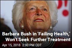 Barbara Bush in Failing Health, Family Spokesperson Says