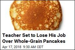 Teacher Who Served Pancakes During Testing Set to Lose Job