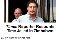 Times Reporter Recounts Time Jailed in Zimbabwe