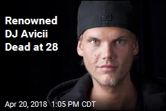 Renowned DJ Avicii Dead at 28