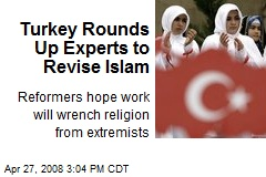 Turkey Rounds Up Experts to Revise Islam