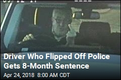Driver Who Flipped Off Police Gets 8-Month Sentence