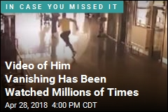 Video of Him Vanishing Has Been Watched Millions of Times
