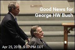 Good News for George HW Bush