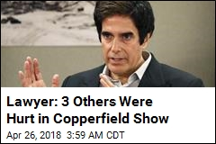 Lawyer: 3 Others Were Hurt in Copperfield Show