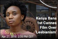 Kenya Bans 1st Cannes Film Over 'Lesbianism'