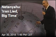 Netanyahu: 'Iran Lied, Big Time'
