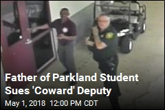Father of Parkland Student Sues 'Coward' Deputy