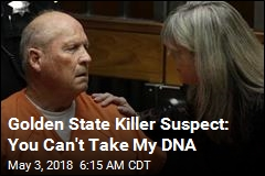 Golden State Killer Suspect: You Can't Take My DNA