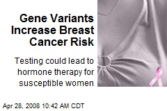 Gene Variants Increase Breast Cancer Risk