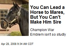 You Can Lead a Horse to Mares, But You Can't Make Him Sire